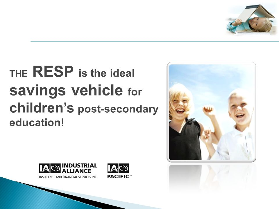 THE RESP is the ideal savings vehicle for childrens post-secondary education!