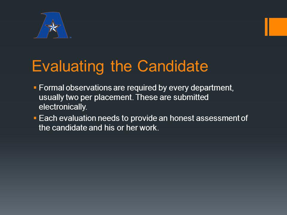 Evaluating the Candidate Formal observations are required by every department, usually two per placement. These are submitted electronically. Each eva
