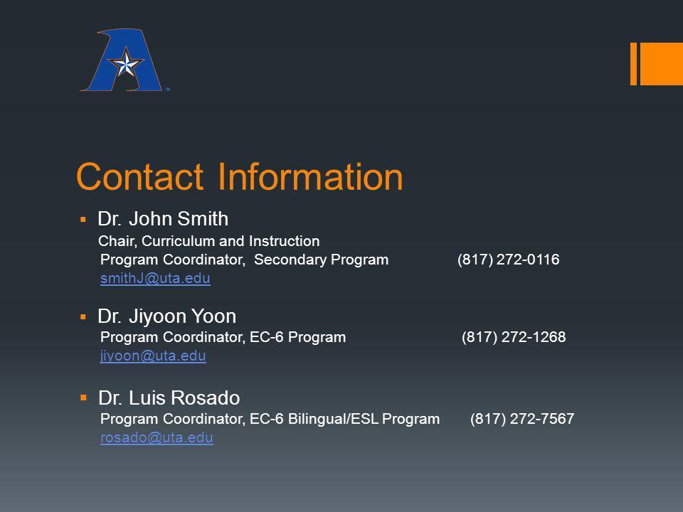 Contact Information Dr. John Smith Chair, Curriculum and Instruction Program Coordinator, Secondary Program (817) 272-0116 smithJ@uta.edu Dr. Jiyoon Y