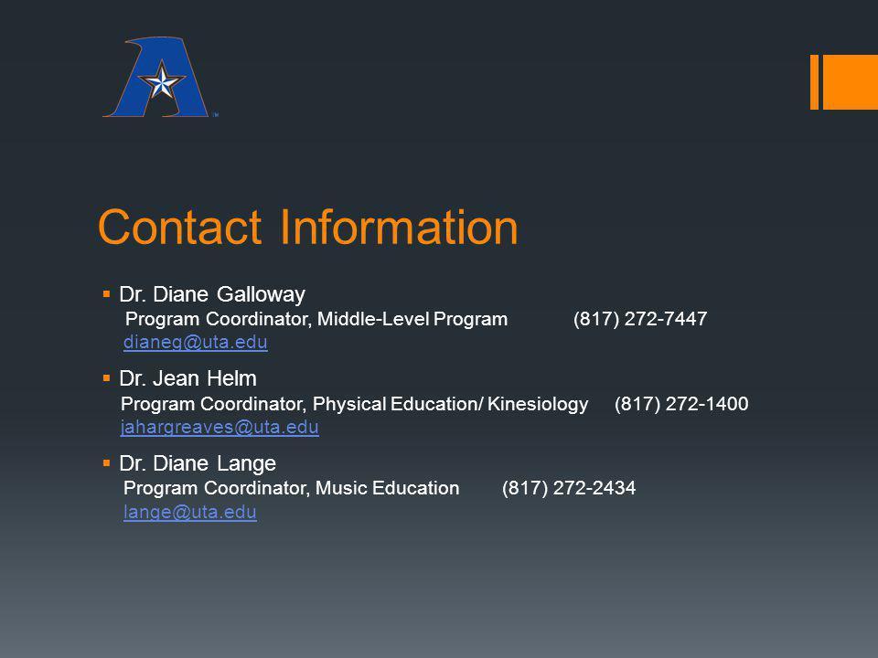 Contact Information Dr. Diane Galloway Program Coordinator, Middle-Level Program (817) 272-7447 dianeg@uta.edu Dr. Jean Helm Program Coordinator, Phys
