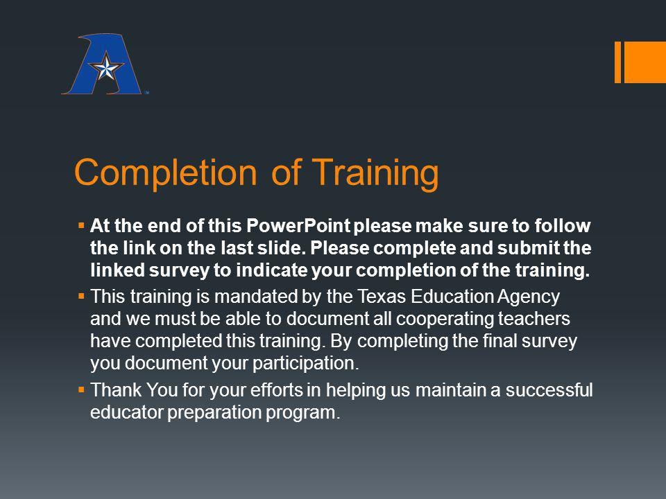 Completion of Training At the end of this PowerPoint please make sure to follow the link on the last slide. Please complete and submit the linked surv