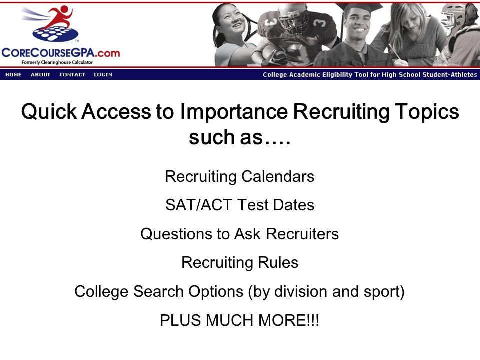 Quick Access to Importance Recruiting Topics such as…. Recruiting Calendars SAT/ACT Test Dates Questions to Ask Recruiters Recruiting Rules College Se