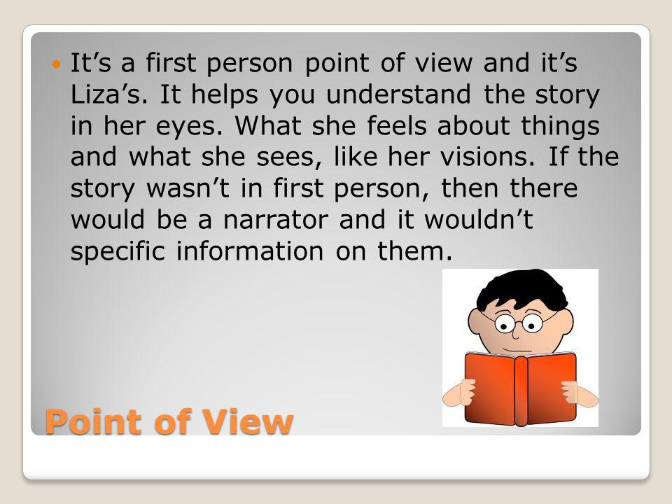Point of View Its a first person point of view and its Lizas.