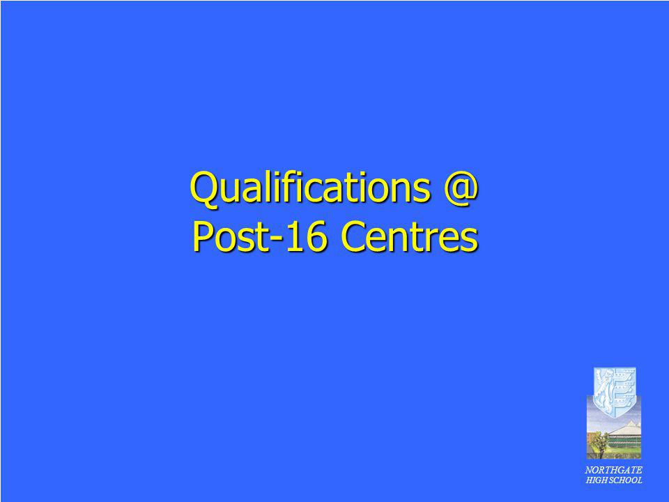 NORTHGATE HIGH SCHOOL Qualifications @ Post-16 Centres