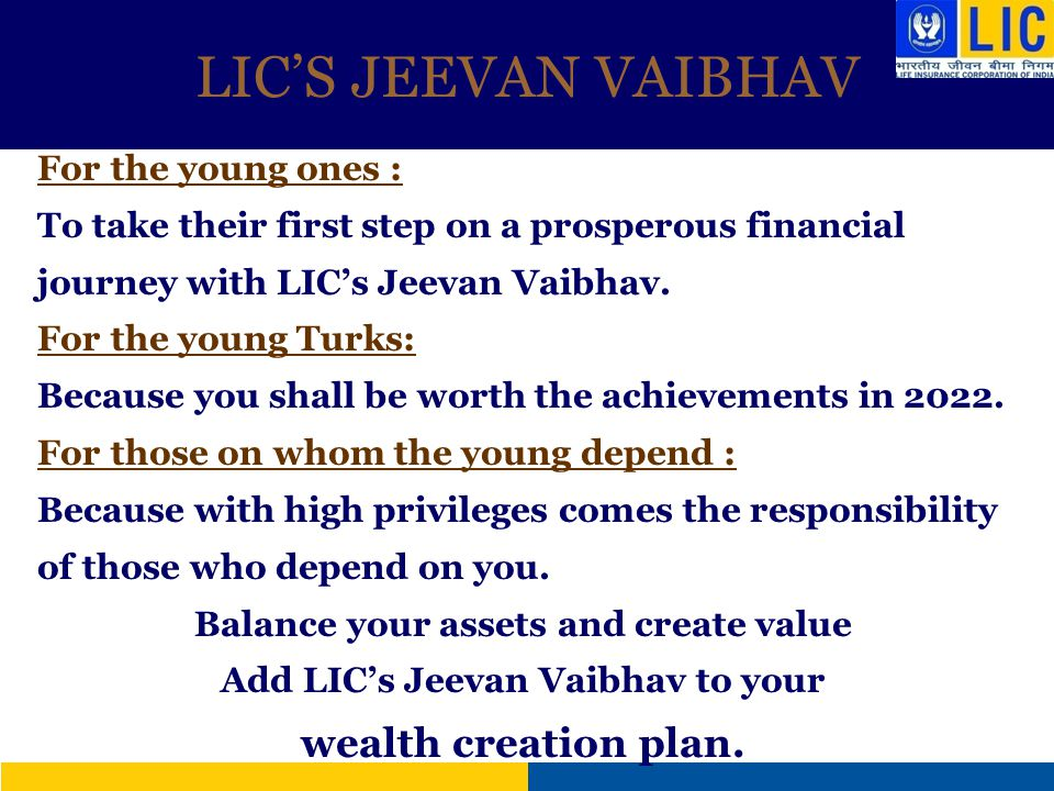 LICS JEEVAN VAIBHAV For the young ones : To take their first step on a prosperous financial journey with LICs Jeevan Vaibhav. For the young Turks: Bec