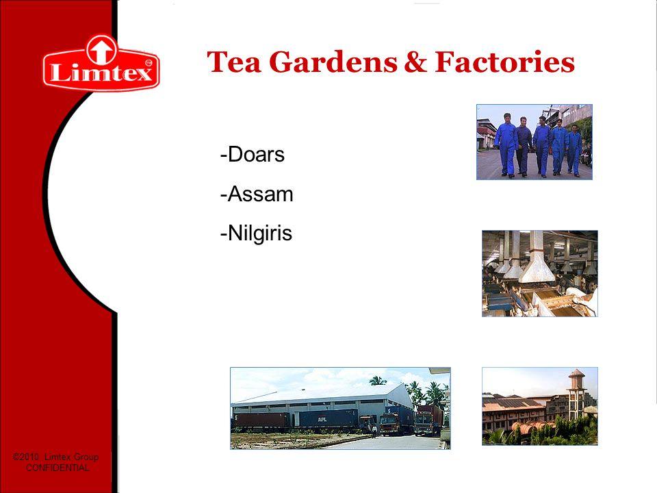 Tea Gardens & Factories -Doars -Assam -Nilgiris ©2010 Limtex Group CONFIDENTIAL