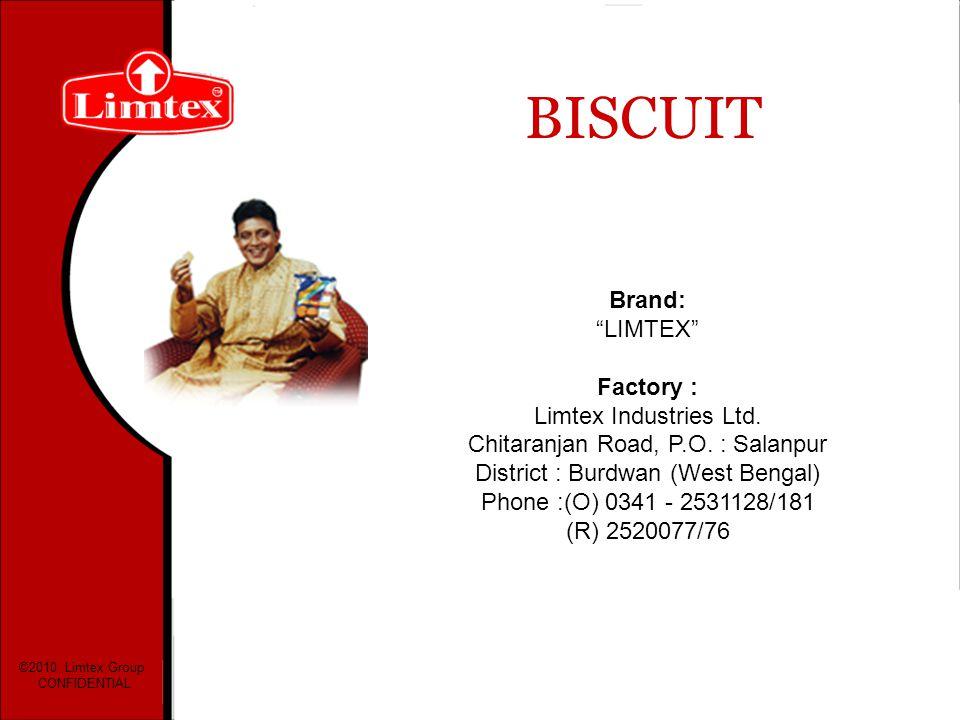 BISCUIT Brand: LIMTEX Factory : Limtex Industries Ltd. Chitaranjan Road, P.O. : Salanpur District : Burdwan (West Bengal) Phone :(O) 0341 - 2531128/18