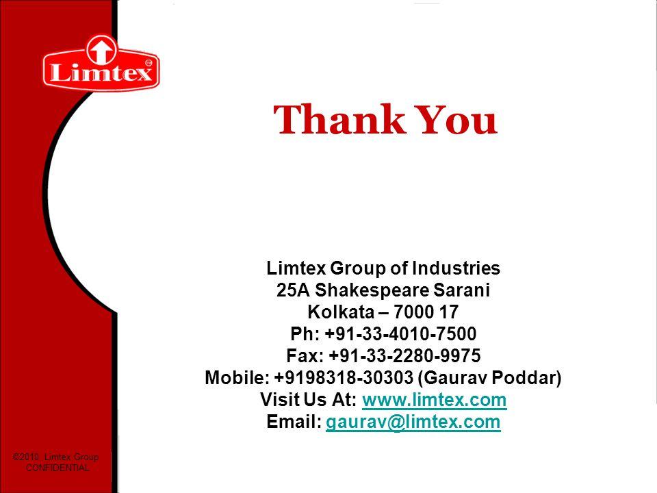 Thank You Limtex Group of Industries 25A Shakespeare Sarani Kolkata – 7000 17 Ph: +91-33-4010-7500 Fax: +91-33-2280-9975 Mobile: +9198318-30303 (Gaura