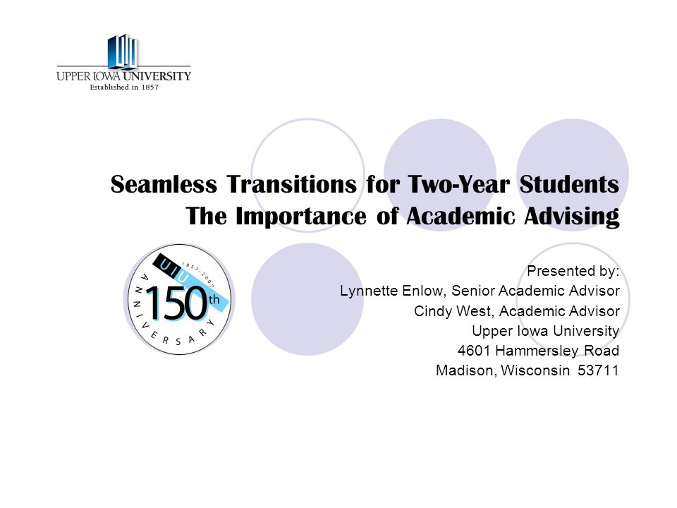 Seamless Transitions for Two-Year Students The Importance of Academic Advising Presented by: Lynnette Enlow, Senior Academic Advisor Cindy West, Acade