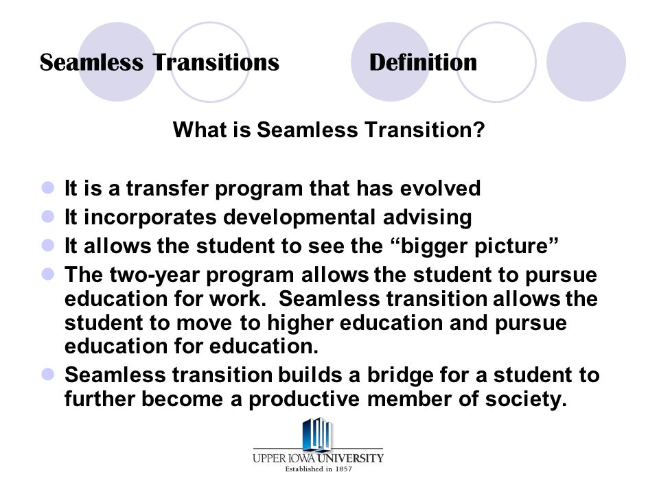 Seamless TransitionsDefinition What is Seamless Transition? It is a transfer program that has evolved It incorporates developmental advising It allows