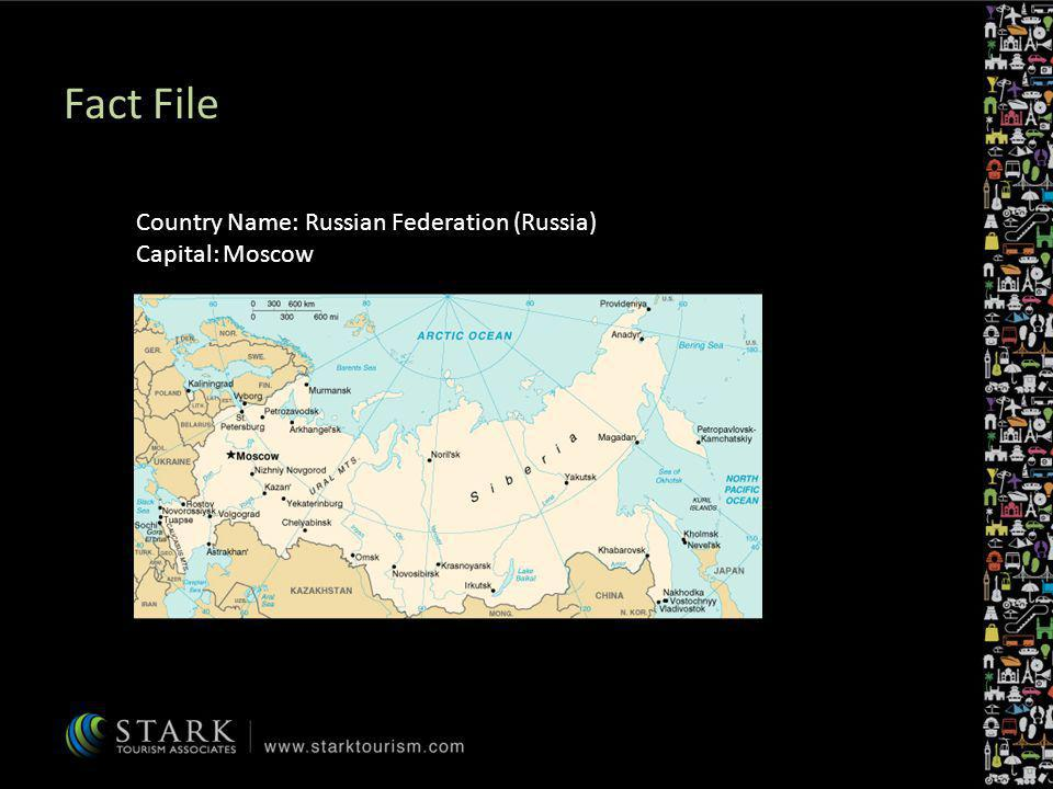 Fact File Country Name: Russian Federation (Russia) Capital: Moscow