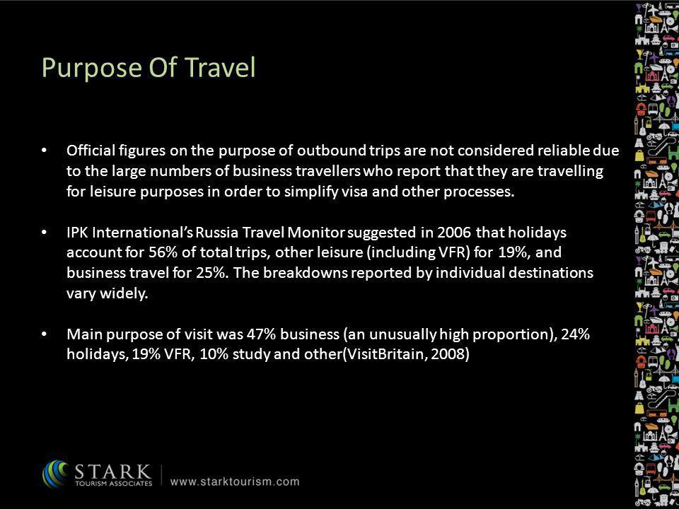 Purpose Of Travel Official figures on the purpose of outbound trips are not considered reliable due to the large numbers of business travellers who re