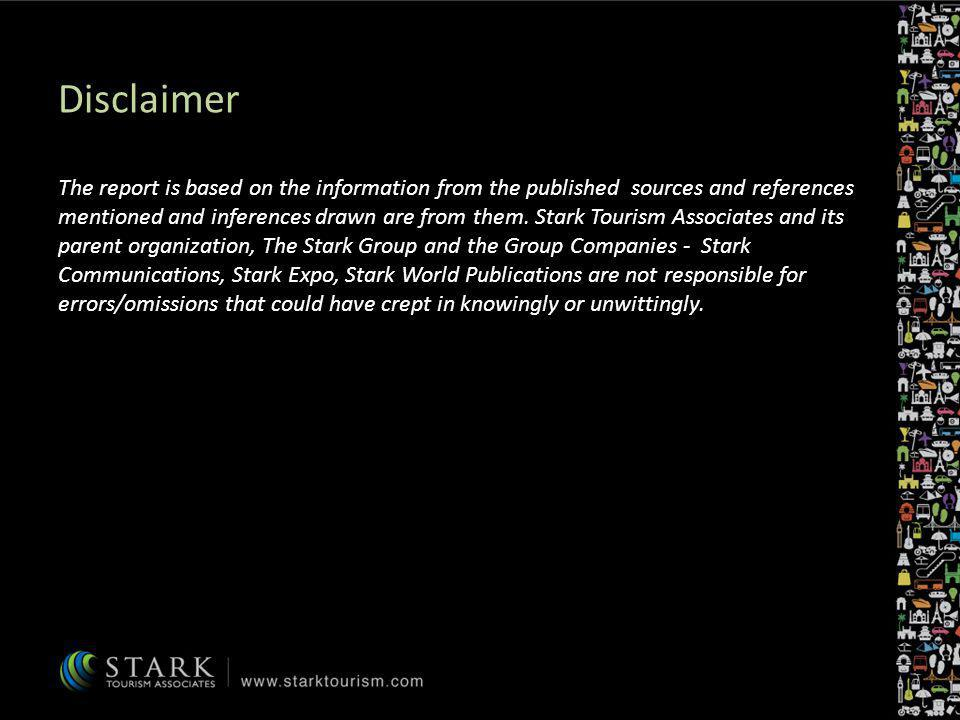 Disclaimer The report is based on the information from the published sources and references mentioned and inferences drawn are from them. Stark Touris
