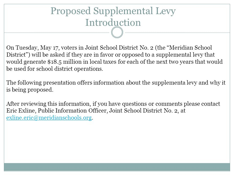 Supplemental Levy Ballot Question Following is the question that will be presented to voters on Tuesday, May 17, 2011: Joint School District No., Ada and Canyon Counties, Idaho Supplemental Levy Shall the Board of Trustees of Joint School District No.