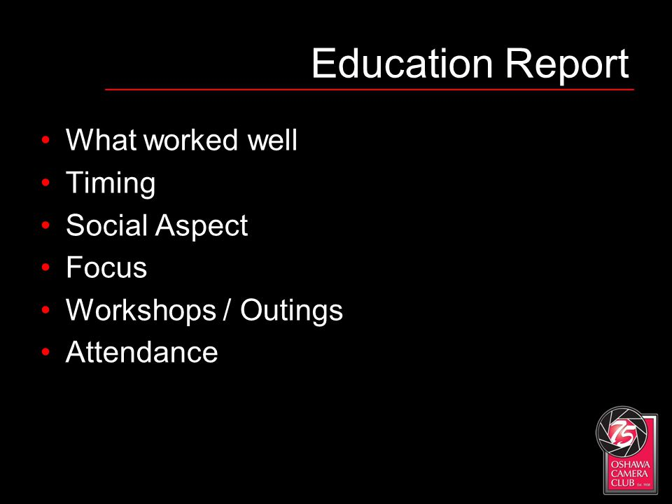 Education Report What worked well Timing Social Aspect Focus Workshops / Outings Attendance