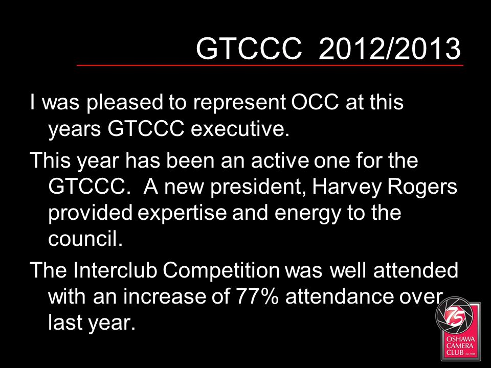 GTCCC 2012/2013 I was pleased to represent OCC at this years GTCCC executive. This year has been an active one for the GTCCC. A new president, Harvey