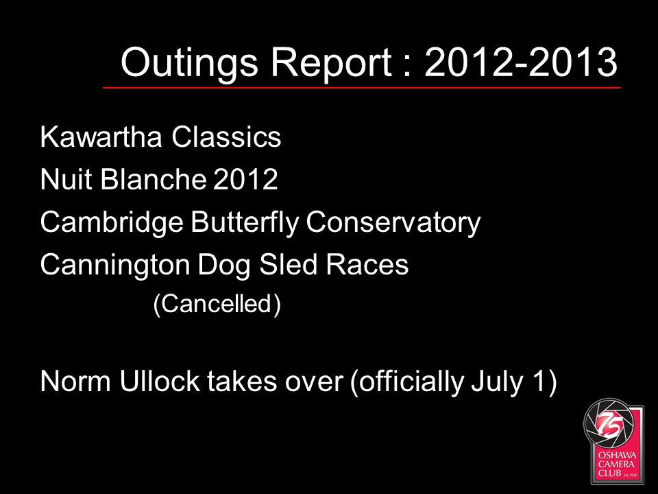 Outings Report : 2012-2013 Kawartha Classics Nuit Blanche 2012 Cambridge Butterfly Conservatory Cannington Dog Sled Races (Cancelled) Norm Ullock take