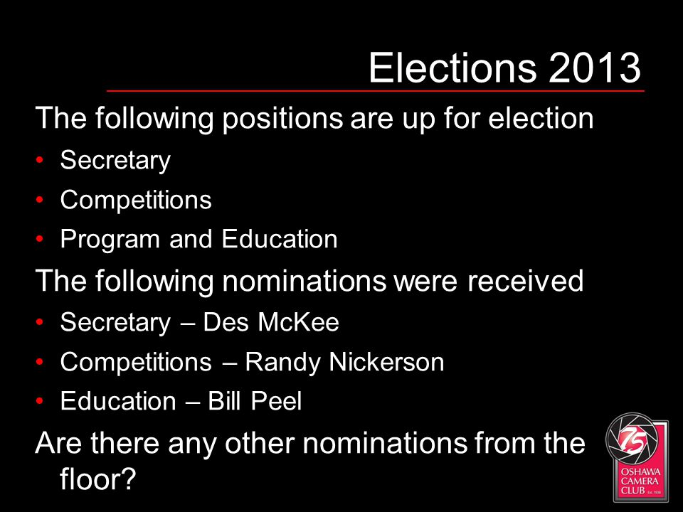 Elections 2013 The following positions are up for election Secretary Competitions Program and Education The following nominations were received Secret