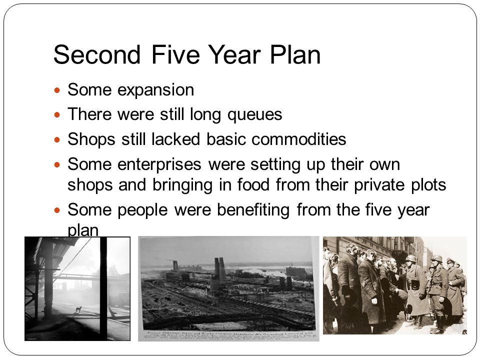 Second Five Year Plan Some expansion There were still long queues Shops still lacked basic commodities Some enterprises were setting up their own shops and bringing in food from their private plots Some people were benefiting from the five year plan
