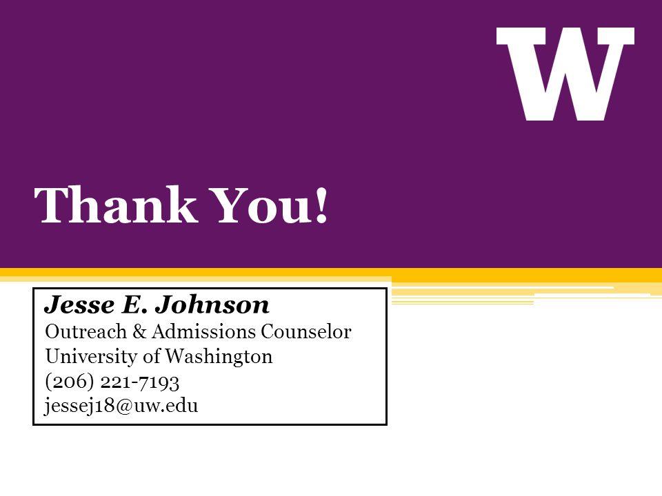 Jesse E. Johnson Outreach & Admissions Counselor University of Washington (206) 221-7193 jessej18@uw.edu Thank You!