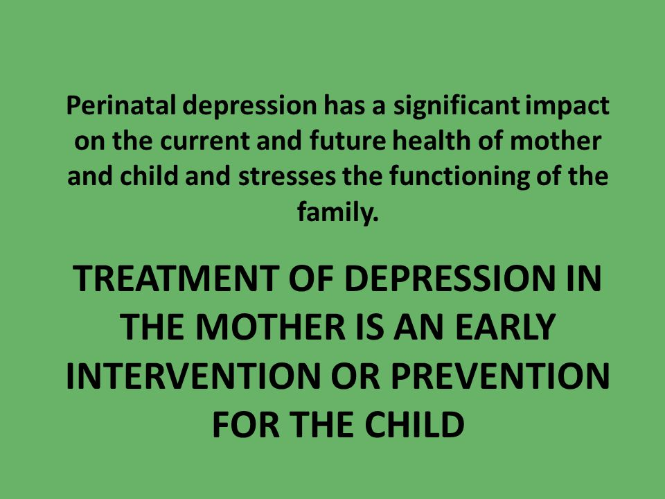 Perinatal depression has a significant impact on the current and future health of mother and child and stresses the functioning of the family.