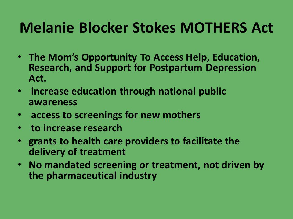 Melanie Blocker Stokes MOTHERS Act The Moms Opportunity To Access Help, Education, Research, and Support for Postpartum Depression Act. increase educa