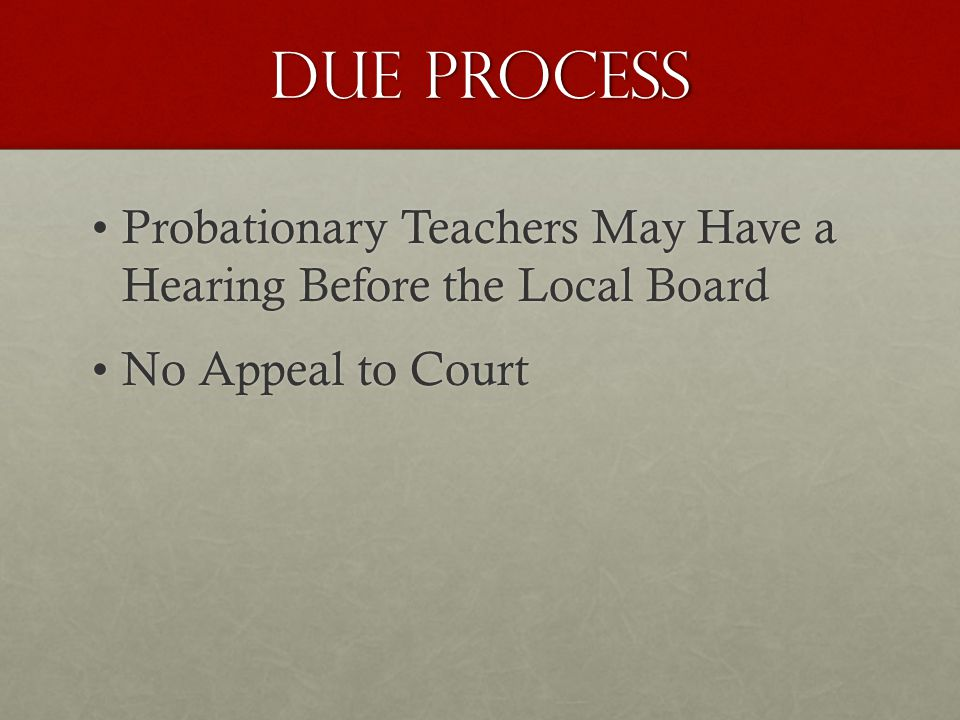Due Process Probationary Teachers May Have a Hearing Before the Local BoardProbationary Teachers May Have a Hearing Before the Local Board No Appeal to CourtNo Appeal to Court