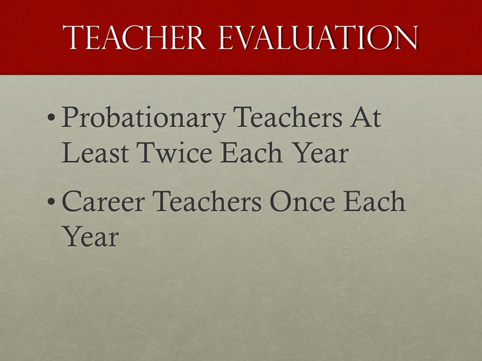 Teacher Evaluation Probationary Teachers At Least Twice Each YearProbationary Teachers At Least Twice Each Year Career Teachers Once Each YearCareer Teachers Once Each Year