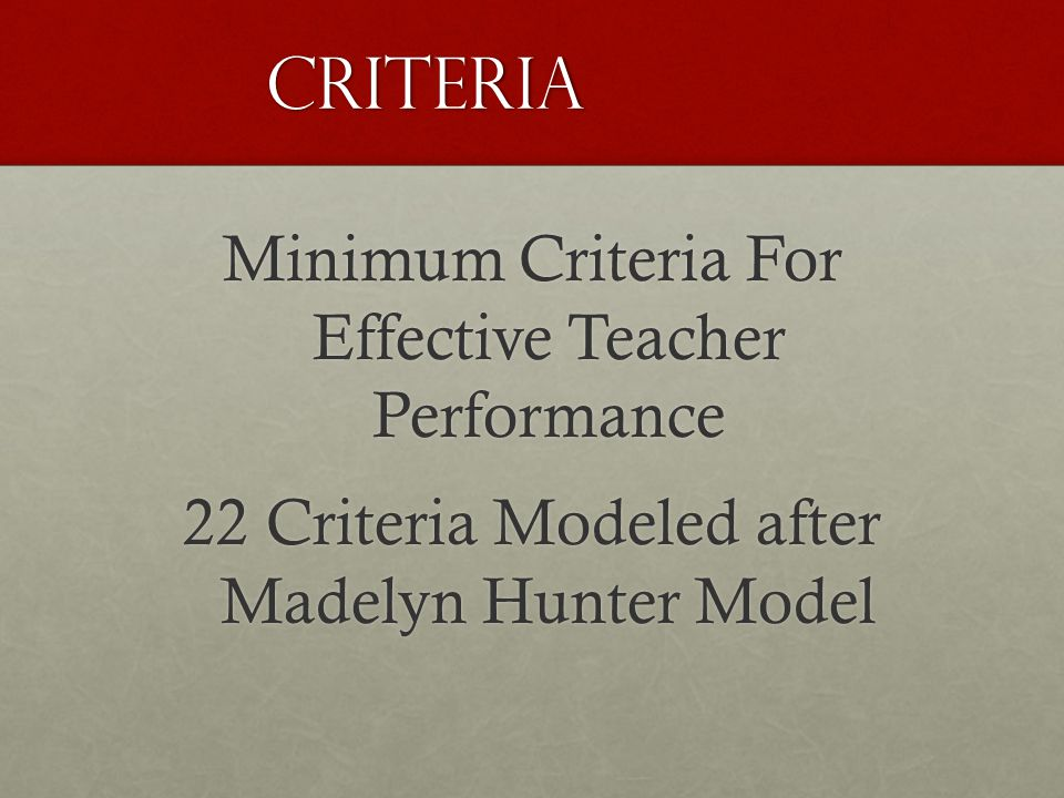 Criteria Minimum Criteria For Effective Teacher Performance 22 Criteria Modeled after Madelyn Hunter Model