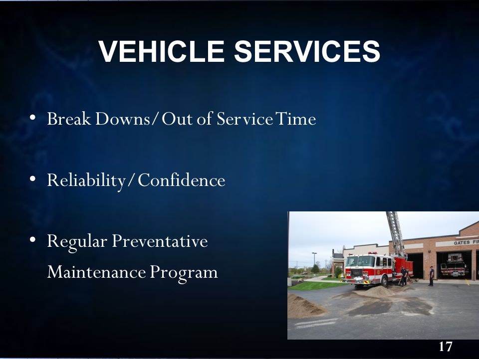 VEHICLE SERVICES Break Downs/Out of Service Time Reliability/Confidence Regular Preventative Maintenance Program 17