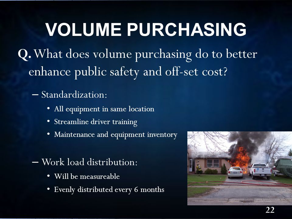 Q. What does volume purchasing do to better enhance public safety and off-set cost.