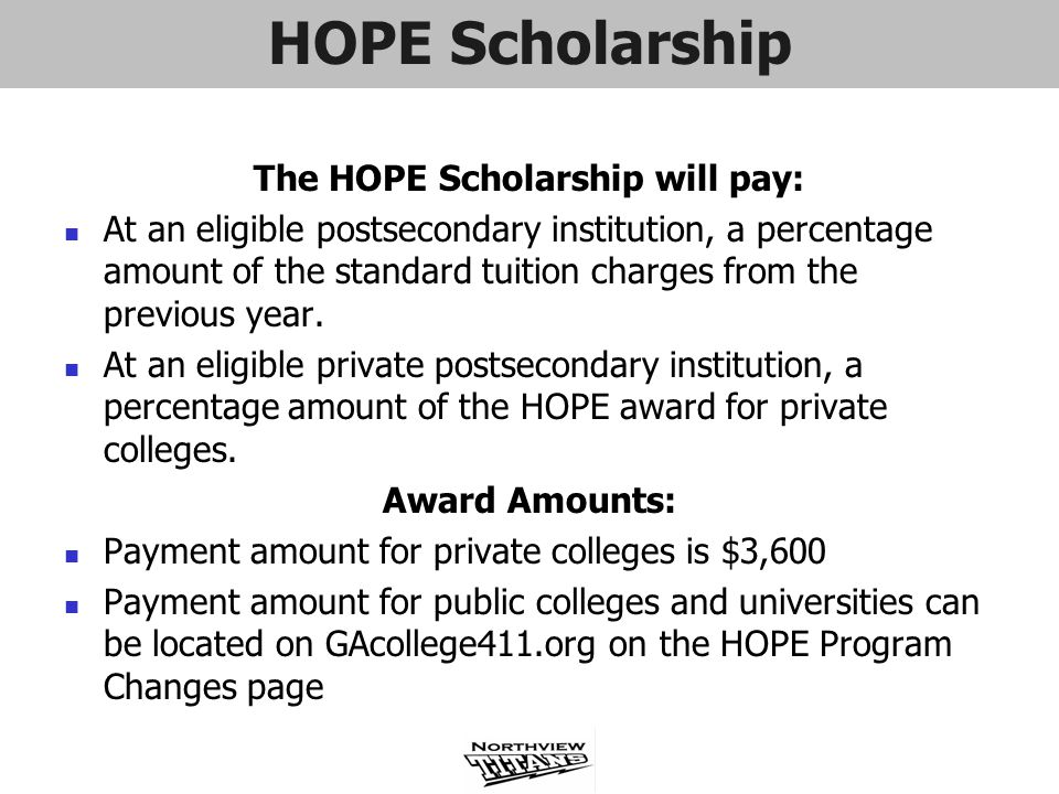 HOPE Scholarship The HOPE Scholarship will pay: At an eligible postsecondary institution, a percentage amount of the standard tuition charges from the