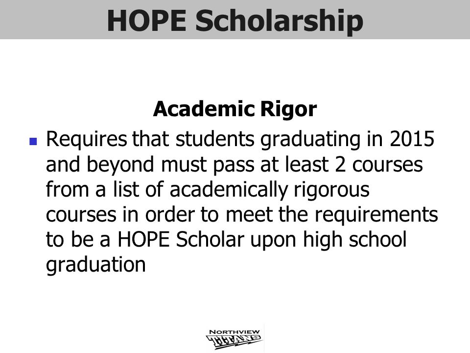 HOPE Scholarship Academic Rigor Requires that students graduating in 2015 and beyond must pass at least 2 courses from a list of academically rigorous
