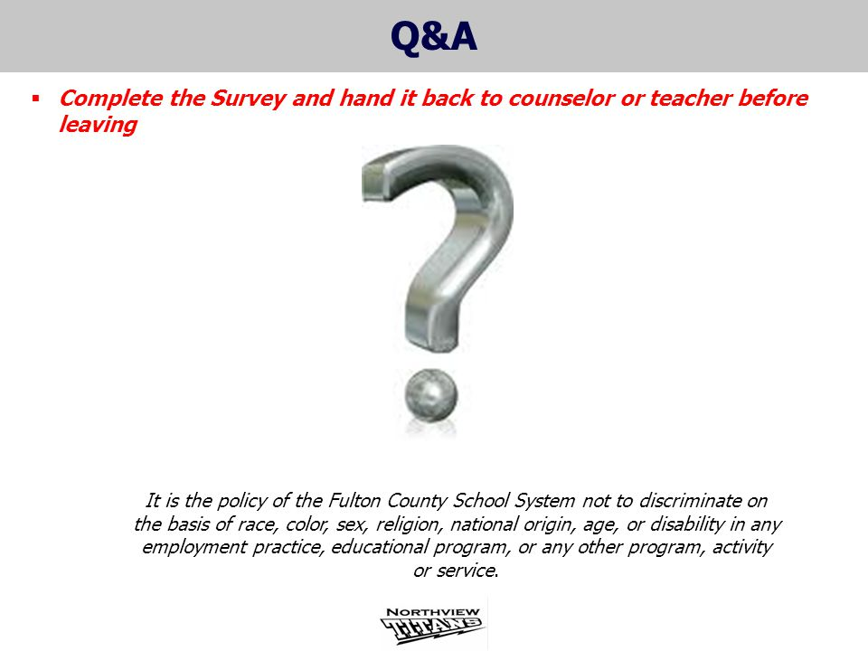 Q&A It is the policy of the Fulton County School System not to discriminate on the basis of race, color, sex, religion, national origin, age, or disab