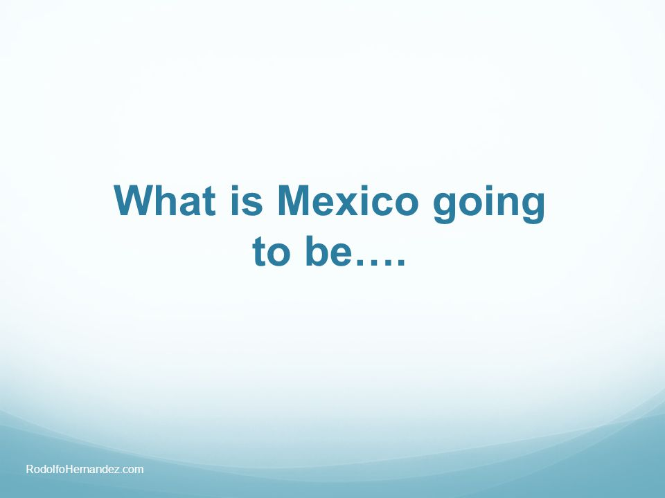 What is Mexico going to be…. RodolfoHernandez.com