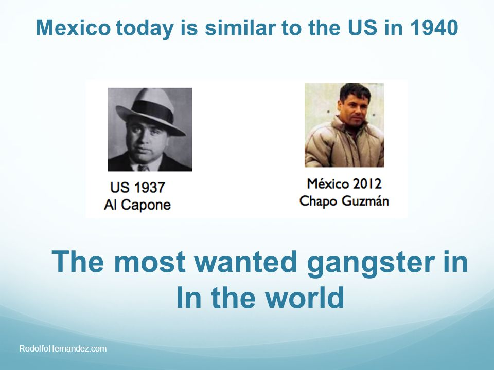 Mexico today is similar to the US in 1940 The most wanted gangster in In the world RodolfoHernandez.com