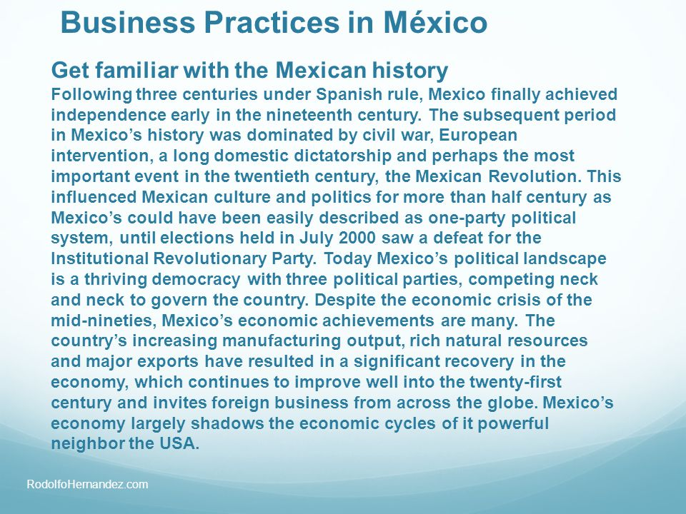 Business Practices in México Get familiar with the Mexican history Following three centuries under Spanish rule, Mexico finally achieved independence