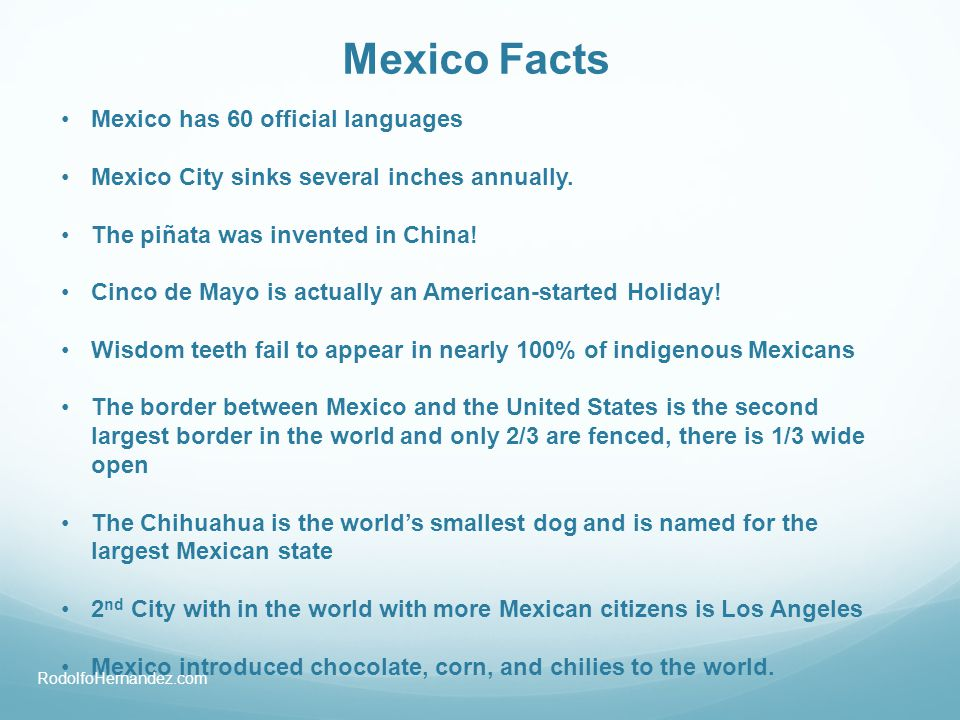 Mexico Facts Mexico has 60 official languages Mexico City sinks several inches annually. The piñata was invented in China! Cinco de Mayo is actually a