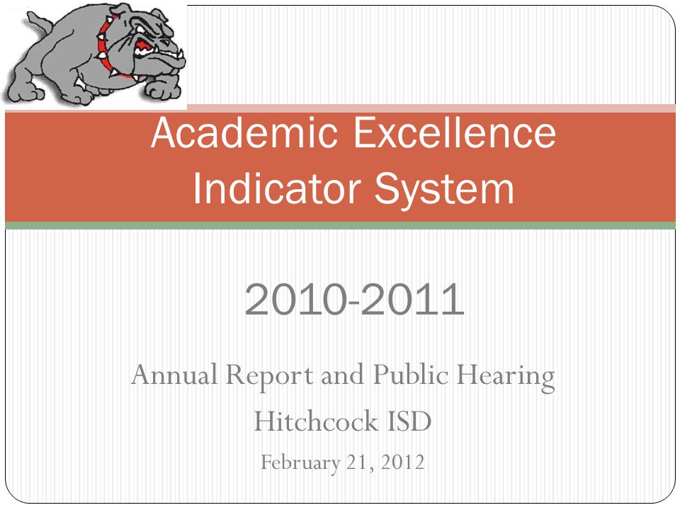 Annual Report and Public Hearing Hitchcock ISD February 21, 2012 Academic Excellence Indicator System 2010-2011