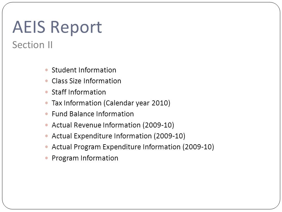 Copyright©2007 Education Service Center Region XIII Student Information Class Size Information Staff Information Tax Information (Calendar year 2010) Fund Balance Information Actual Revenue Information (2009-10) Actual Expenditure Information (2009-10) Actual Program Expenditure Information (2009-10) Program Information AEIS Report Section II