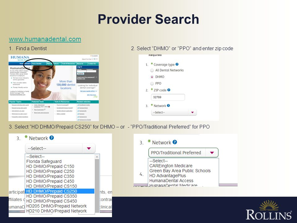 Provider Search www.humanadental.com 1. Find a Dentist 2. Select DHMO or PPO and enter zip code 3. Select HD DHMO/Prepaid CS250 for DHMO – or - PPO/Tr