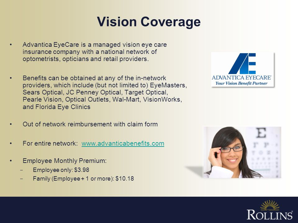 Vision Coverage Advantica EyeCare is a managed vision eye care insurance company with a national network of optometrists, opticians and retail provide