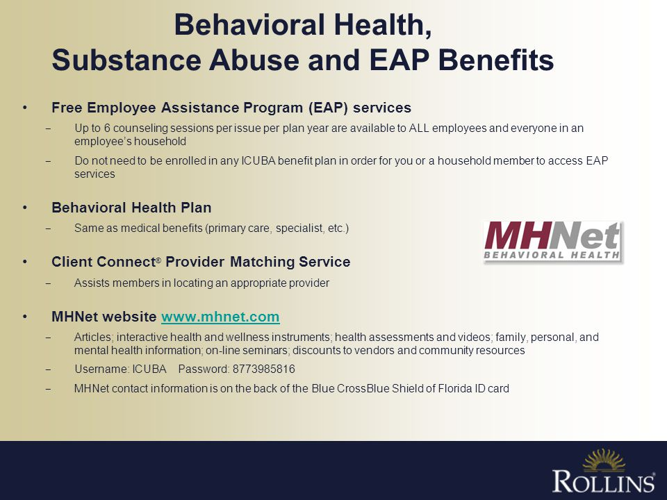 Behavioral Health, Substance Abuse and EAP Benefits Free Employee Assistance Program (EAP) services Up to 6 counseling sessions per issue per plan yea