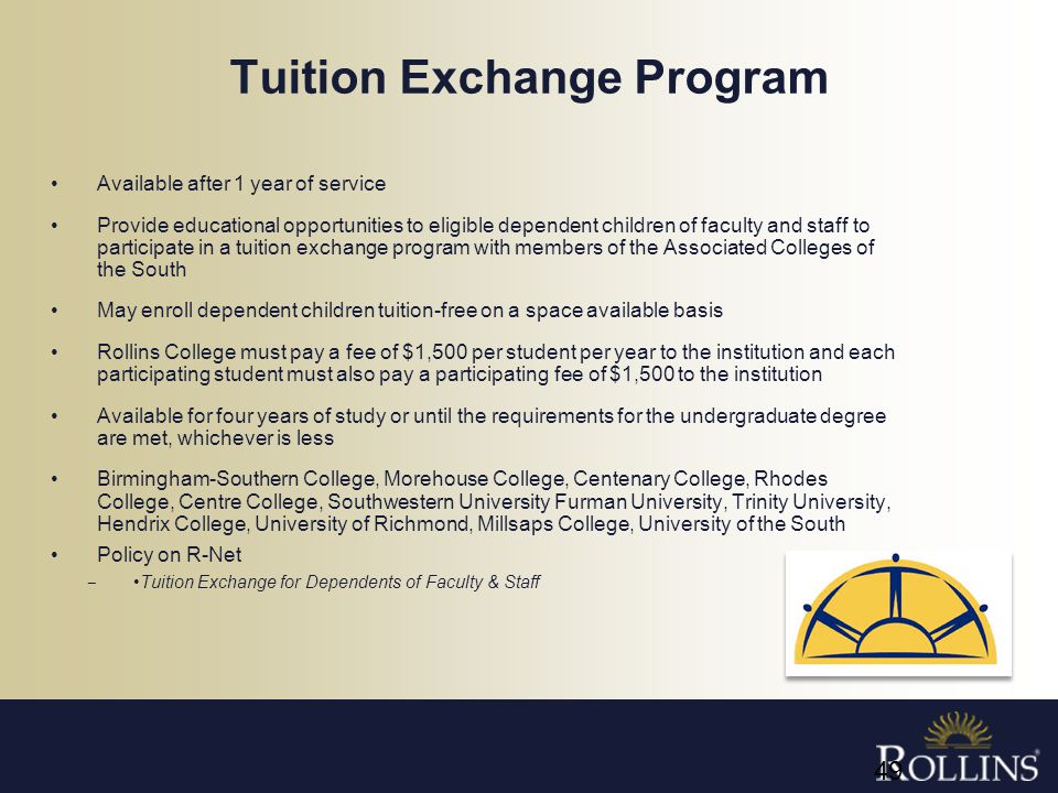 Tuition Exchange Program Available after 1 year of service Provide educational opportunities to eligible dependent children of faculty and staff to pa
