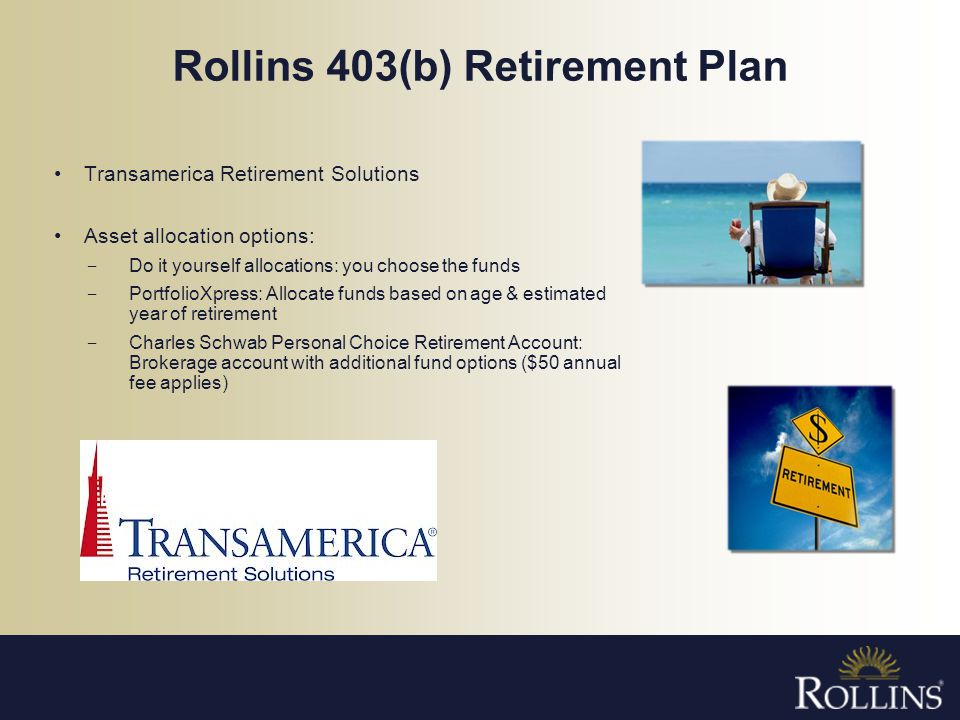 Rollins 403(b) Retirement Plan Transamerica Retirement Solutions Asset allocation options: Do it yourself allocations: you choose the funds PortfolioX