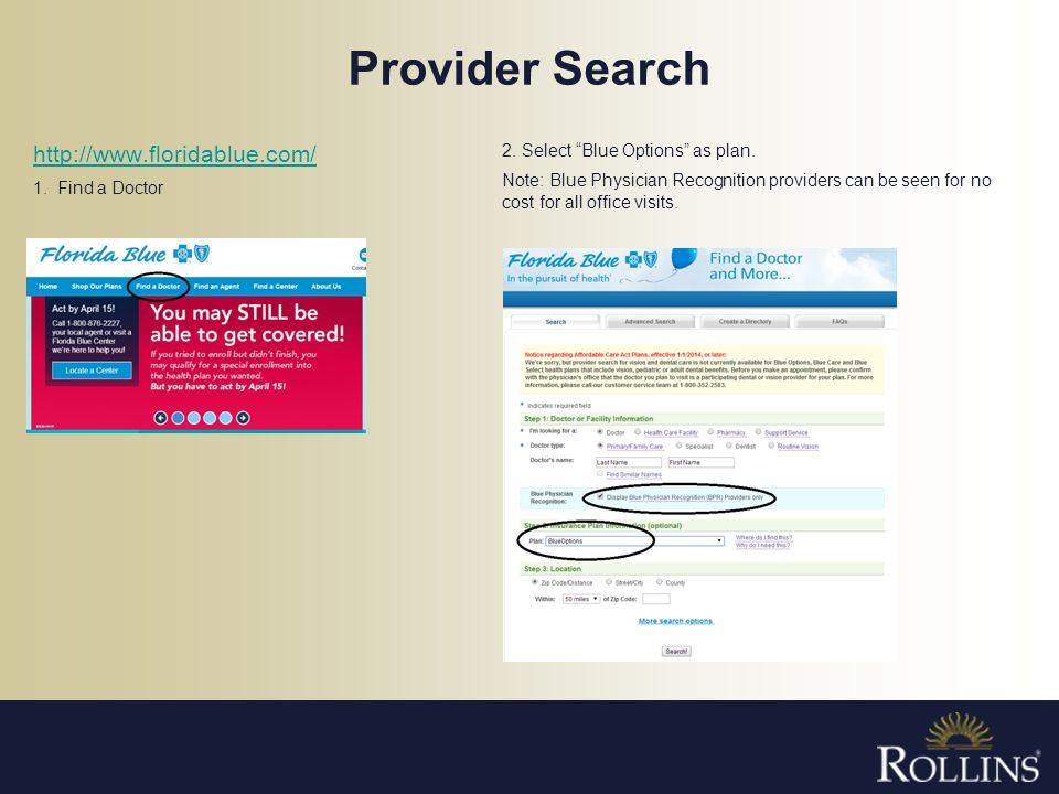 Provider Search http://www.floridablue.com/ 1. Find a Doctor 2. Select Blue Options as plan. Note: Blue Physician Recognition providers can be seen fo