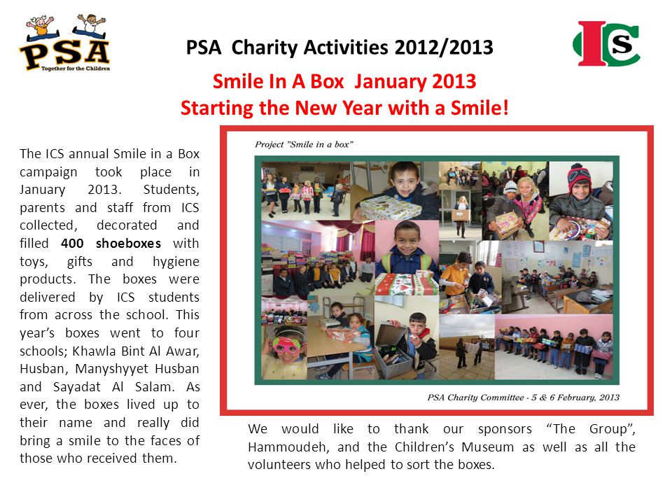 PSA Charity Activities 2012/2013 The ICS annual Smile in a Box campaign took place in January 2013. Students, parents and staff from ICS collected, de