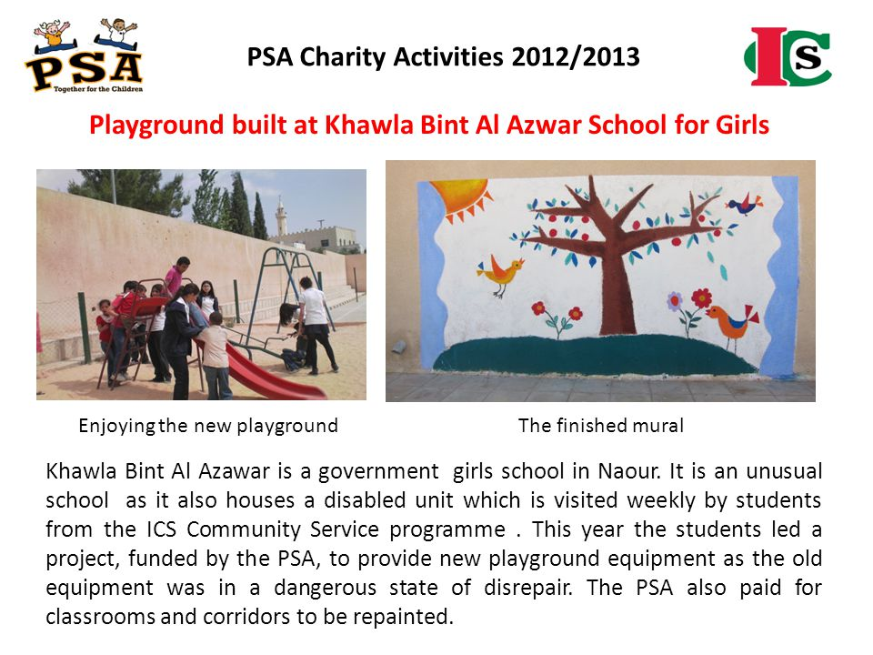 PSA Charity Activities 2012/2013 Khawla Bint Al Azawar is a government girls school in Naour. It is an unusual school as it also houses a disabled uni