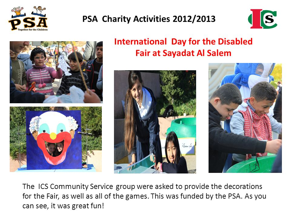 PSA Charity Activities 2012/2013 The ICS Community Service group were asked to provide the decorations for the Fair, as well as all of the games. This