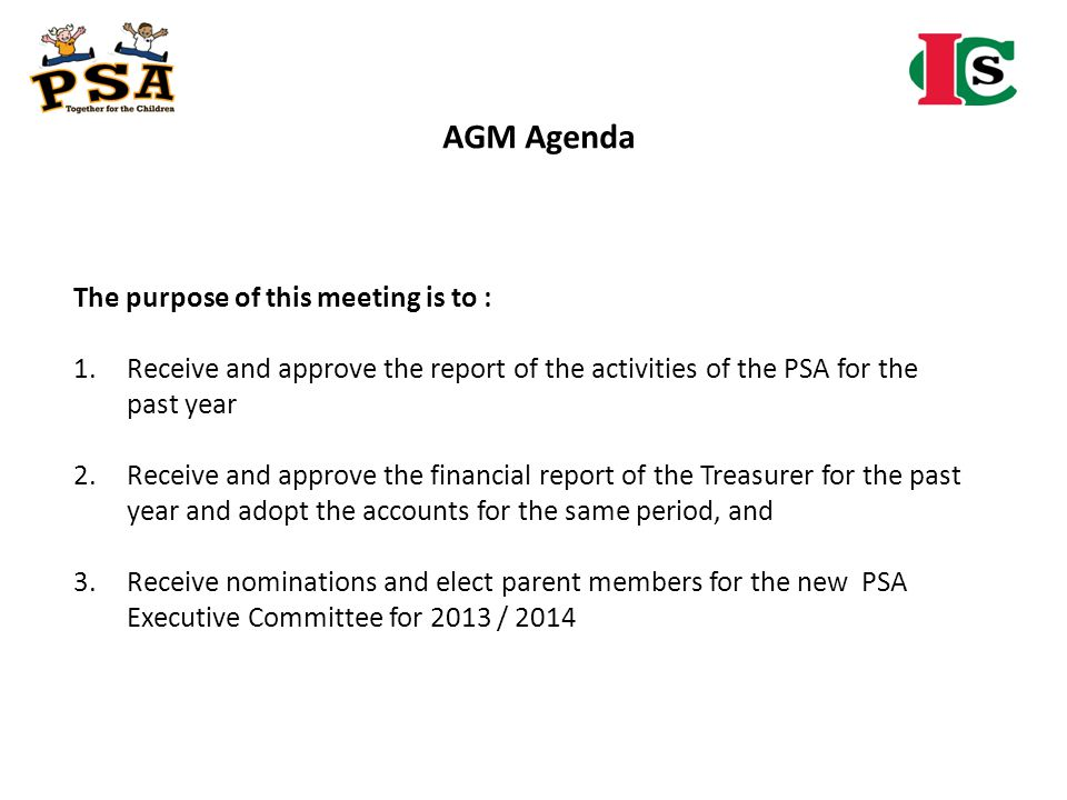 AGM Agenda The purpose of this meeting is to : 1.Receive and approve the report of the activities of the PSA for the past year 2.Receive and approve t